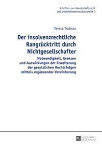 Der Insolvenzrechtliche Rangruecktritt Durch Nichtgesellschafter: Notwendigkeit, Grenzen Und Auswirkungen Der Erweiterung Der Gesetzlichen Rechtsfolge