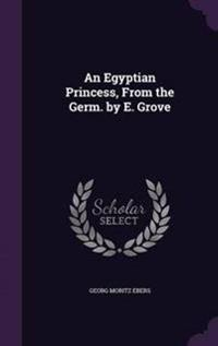 An Egyptian Princess, from the Germ. by E. Grove