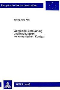 Gemeinde-Erneuerung Und Inkulturation Im Koreanischen Kontext: Untersuchung Zur Rolle Der Laien Und Der Kirchlichen Ban-Gemeinde in Der Katholischen K