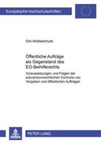 Oeffentliche Auftraege ALS Gegenstand Des Eg-Beihilferechts: Voraussetzungen Und Folgen Der Subventionsrechtlichen Kontrolle Von Vergaben Und Oeffentl