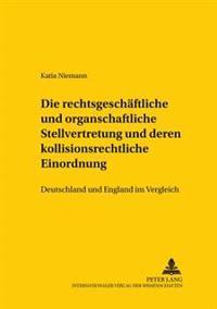Die Rechtsgeschaeftliche Und Organschaftliche Stellvertretung Und Deren Kollisionsrechtliche Einordnung: Deutschland Und England Im Vergleich