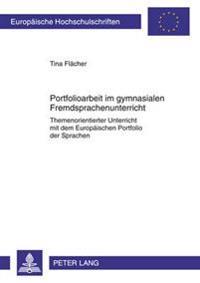 Portfolioarbeit Im Gymnasialen Fremdsprachenunterricht: Themenorientierter Unterricht Mit Dem Europaeischen Portfolio Der Sprachen