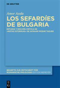 Los Sefardíes de Bulgaria: Estudio Y Edición Crítica de la Obra «notas Istorikas» de Avraam Moshe Tadjer