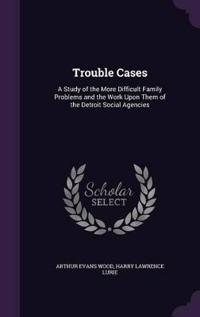 Trouble Cases