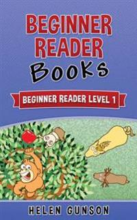 Beginner Reader Books: Beginner Reader Level 1 (Beginner Reader, Beginner Reader Books, Reading for Beginners, Sight Words, Level 1 Reading B