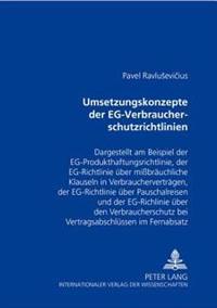 Umsetzungskonzepte Der Eg-Verbraucherschutzrichtlinien: Dargestellt Am Beispiel Der Eg-Produkthaftungsrichtlinie, Der Eg-Richtlinie Ueber Mißbraeuchli