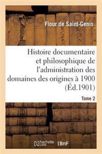 Histoire Documentaire Et Philosophique de L'Administration Des Domaines Des Origines a 1900. Tome 2