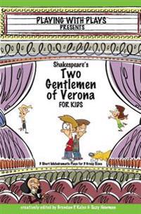 Shakespeare's Two Gentlemen of Verona for Kids: 3 Short Melodramatic Plays for 3 Group Sizes