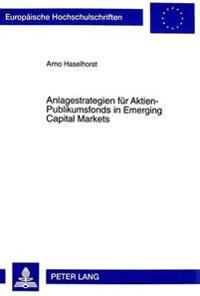 Anlagestrategien Fuer Aktien-Publikumsfonds in Emerging Capital Markets: Modellkonzeption Und Empirische Fundierung Am Beispiel Ausgewaehlter Transfor