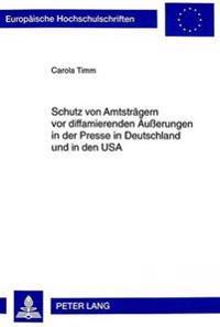 Schutz Von Amtstraegern VOR Diffamierenden Aeusserungen in Der Presse in Deutschland Und in Den USA: Eine Rechtsvergleichende Untersuchung Der Hoechst