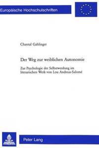 Der Weg Zur Weiblichen Autonomie: Zur Psychologie Der Selbstwerdung Im Literarischen Werk Von Lou Andreas-Salome