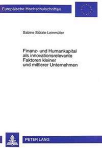 Finanz- Und Humankapital ALS Innovationsrelevante Faktoren Kleiner Und Mittlerer Unternehmen: Eine Transaktionskostentheoretische Analyse