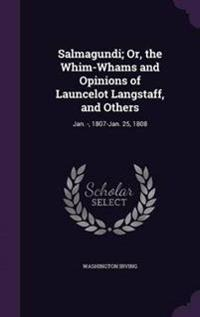 Salmagundi; Or, the Whim-Whams and Opinions of Launcelot Langstaff, and Others