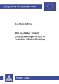 Der Deutsche Heiland: Christusdarstellungen Um 1900 Im Kontext Der Voelkischen Bewegung