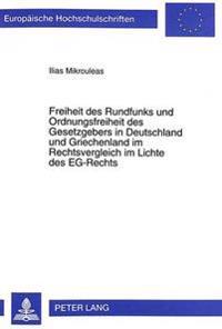 Freiheit Des Rundfunks Und Ordnungsfreiheit Des Gesetzgebers in Deutschland Und Griechenland Im Rechtsvergleich Im Lichte Des Eg-Rechts