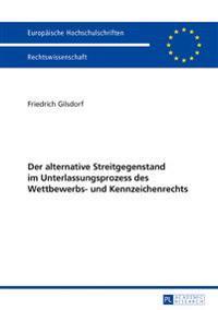 Der Alternative Streitgegenstand Im Unterlassungsprozess Des Wettbewerbs- Und Kennzeichenrechts