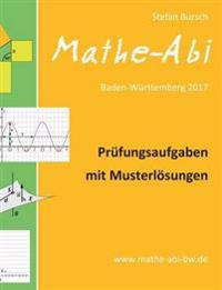 Mathe-Abi Baden-Württemberg 2017 - Prüfungsaufgaben mit Musterlösungen