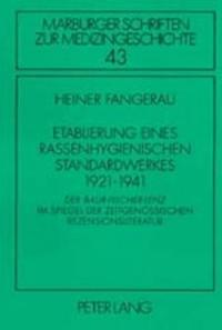 """Etablierung Eines Rassenhygienischen Standardwerkes 1921-1941: Der """"Baur-Fischer-Lenz"""" Im Spiegel Der Zeitgenoessischen Rezensionsliteratur"""
