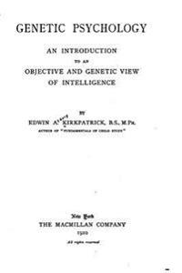Genetic Psychology, an Introduction to an Objective and Genetic View of Intelligence