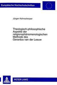 Theologisch-Philosophische Aspekte Der Religionsphaenomenologischen Methode Des Gerardus Van Der Leeuw