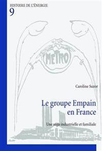 Le Groupe Empain En France: Une Saga Industrielle Et Familiale