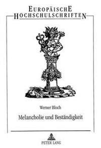 Melancholie Und Bestaendigkeit: Humanistische Gelehrsamkeit Und Individuelle Weltsicht Im Poetischen Werk Jean de Spondes