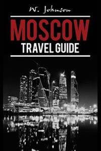 Moscow: Moscow Travel Guide