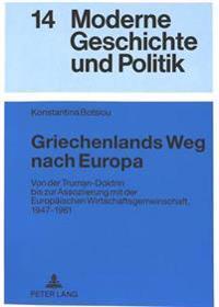Griechenlands Weg Nach Europa: Von Der Truman-Doktrin Bis Zur Assoziierung Mit Der Europaeischen Wirtschaftsgemeinschaft, 1947-1961