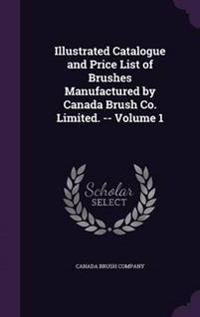 Illustrated Catalogue and Price List of Brushes Manufactured by Canada Brush Co. Limited. -- Volume 1