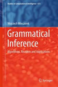 Grammatical Inference: Algorithms, Routines and Applications