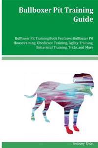 Bullboxer Pit Training Guide Bullboxer Pit Training Book Features: Bullboxer Pit Housetraining, Obedience Training, Agility Training, Behavioral Train