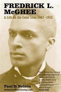 Fredrick L. McGhee: A Life on the Color Line, 1861-1912