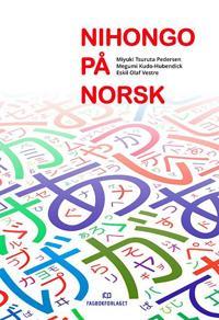 Nihongo på norsk; japansk fremmedspråk - nivå I - Miyuki Tsuruta Pedersen, Megumi Kudo-Hubendick, Eskil Olaf Vestre   Inprintwriters.org