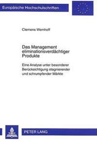 Das Management Eliminationsverdaechtiger Produkte: Eine Analyse Unter Besonderer Beruecksichtigung Stagnierender Und Schrumpfender Maerkte