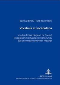 Vocabula Et Vocabularia: Études de Lexicologie Et de (Méta-)Lexicographie Romanes En l'Honneur Du 60 E Anniversaire de Dieter Messner