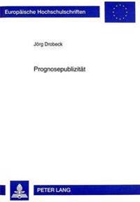 Prognosepublizitaet: Die Berichterstattung Ueber Die Voraussichtliche Entwicklung Der Kapitalgesellschaft in Den Lageberichten Deutscher Ak