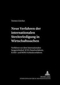 Neue Verfahren Der Internationalen Streiterledigung in Wirtschaftssachen: Verfahren VOR Dem Internationalen Seegerichtshof, Wto-Panelverfahren, ICSID-