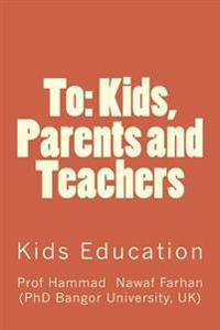 To: Kids, Parents and Teachers: Kids Education