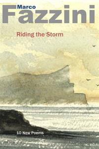 Riding the Storm: - 10 New Poems