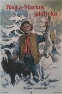 Bäcka-Markus jaktlycka : jakt, fiske- och bygdehistorier