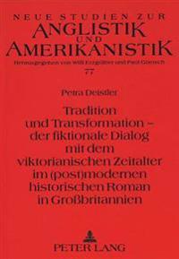 Tradition Und Transformation - Der Fiktionale Dialog Mit Dem Viktorianischen Zeitalter Im (Post)Modernen Historischen Roman in Grossbritannien