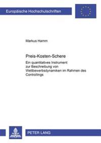 Preis-Kosten-Schere: Ein Quantitatives Instrument Zur Beschreibung Von Wettbewerbsdynamiken Im Rahmen Des Controllings