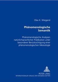 Phaenomenologische Semantik: Phaenomenologische Analysen Natuerlichsprachlicher Praedikation Unter Besonderer Beruecksichtigung Einer Phaenomenolog