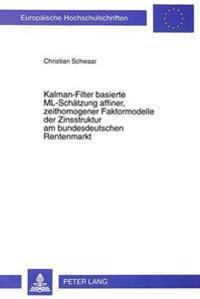 Kalman-Filter Basierte ML-Schaetzung Affiner, Zeithomogener Faktormodelle Der Zinsstruktur Am Bundesdeutschen Rentenmarkt