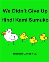 We Didn't Give Up Hindi Kami Sumuko: Children's Picture Book English-Tagalog (Bilingual Edition)