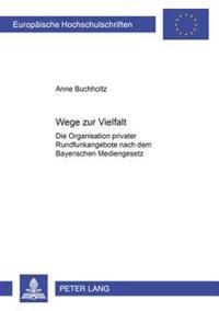 Wege Zur Vielfalt: Die Organisation Privater Rundfunkangebote Nach Dem Bayerischen Mediengesetz