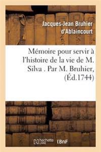 Memoire Pour Servir A L'Histoire de La Vie de M. Silva