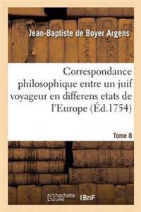 Correspondance Philosophique, Entre Un Juif Voyageur En Differens Etats de L'Europe T08
