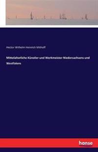 Mittelalterliche Kunstler Und Werkmeister Niedersachsens Und Westfalens