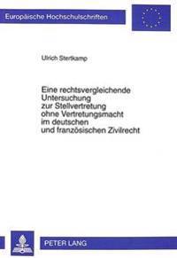 Eine Rechtsvergleichende Untersuchung Zur Stellvertretung Ohne Vertretungsmacht Im Deutschen Und Franzoesischen Zivilrecht